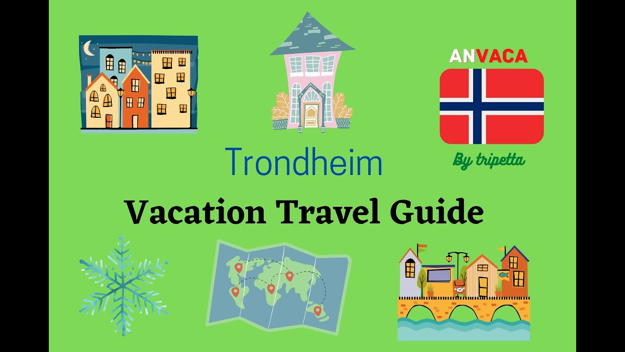 Trondheim Vacation Travel Guide: A Norwegian Vacation